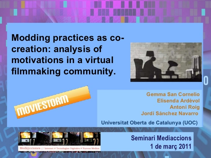 Modding practices as co-creation: analysis of motivations in a virtual filmmaking community.   Seminari Mediaccions 1 de m...