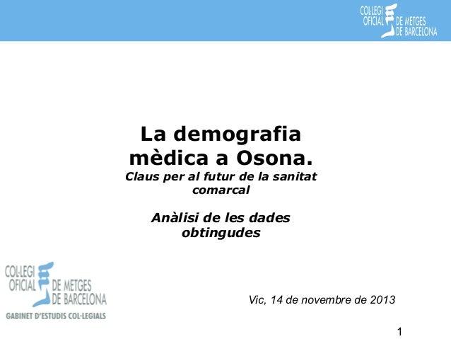 La demografia mèdica a Osona.  Claus per al futur de la sanitat comarcal  Anàlisi de les dades obtingudes  Vic, 14 de nove...