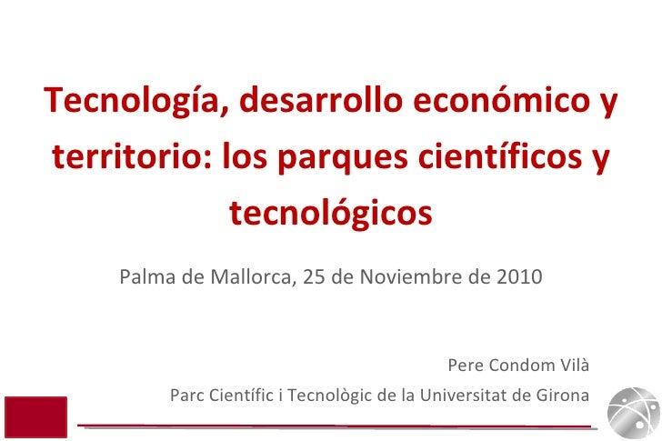 Pere Condom Vilà Parc Científic i Tecnològic de la Universitat de Girona Tecnología, desarrollo económico y territorio: lo...
