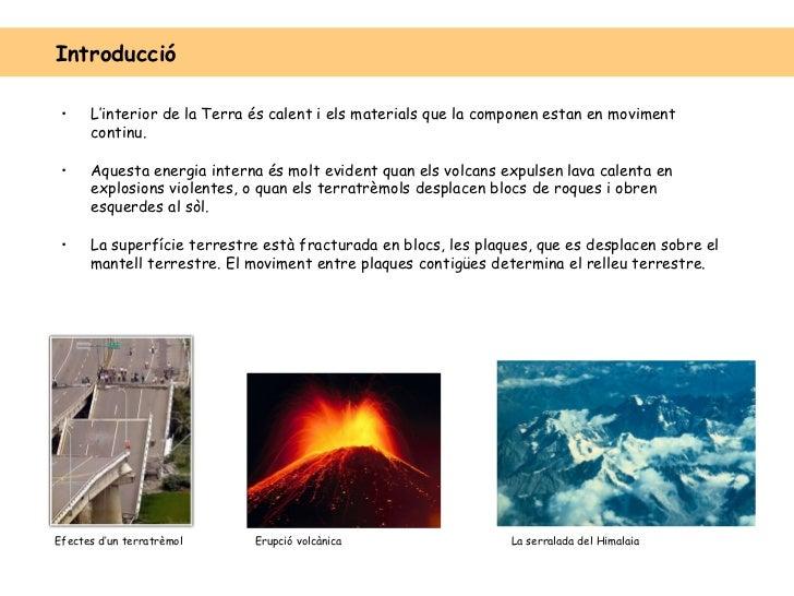 <ul><li>L'interior de la Terra és calent i els materials que la componen estan en moviment continu.  </li></ul><ul><li>Aqu...