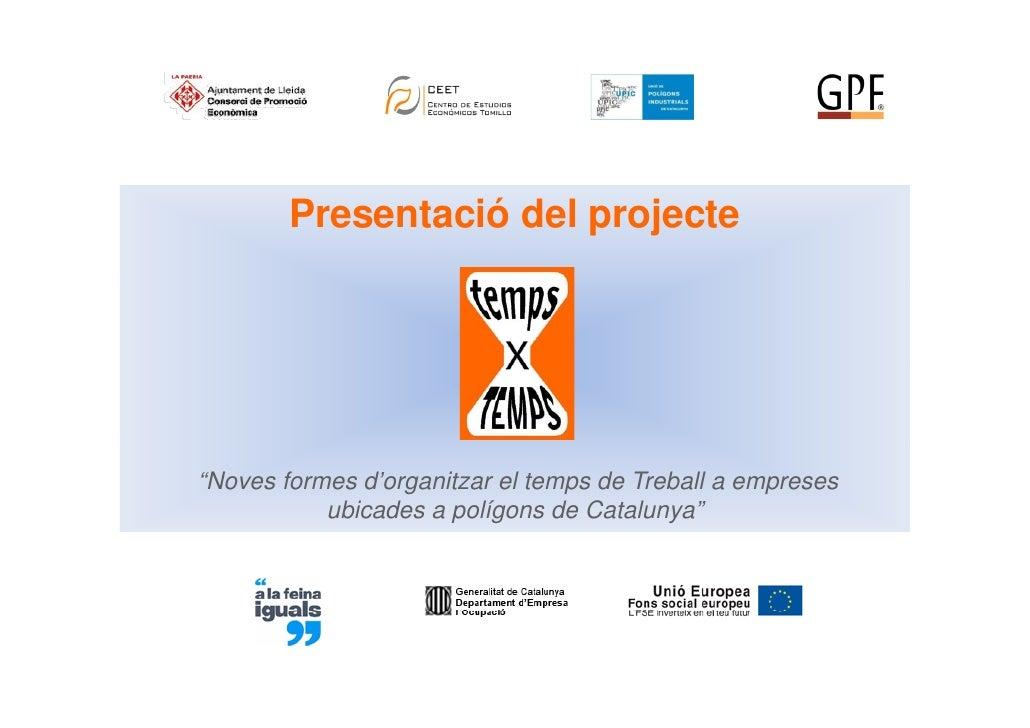 """Presentació del projecte""""Noves formes d'organitzar el temps de Treball a empreses           ubicades a polígons de Catalun..."""