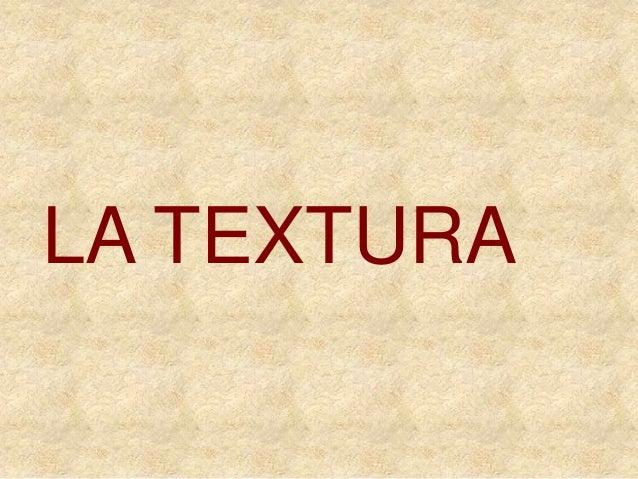 LA TEXTURA