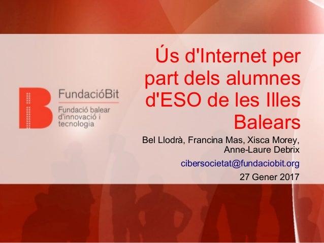 Ús d'Internet per part dels alumnes d'ESO de les Illes Balears Bel Llodrà, Francina Mas, Xisca Morey, Anne-Laure Debrix ci...