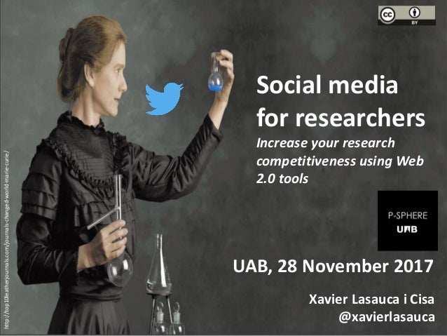UAB, 28 November 2017 Social media for researchers Increase your research competitiveness using Web 2.0 tools Xavier Lasau...