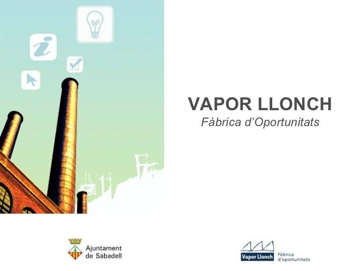 VAPOR LLONCH Fàbrica d'Oportunitats