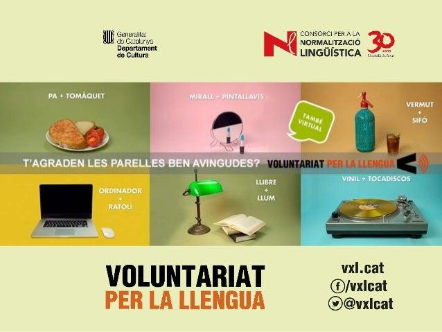 Voluntariat per la llengua (VxL)  programa del govern de la Generalitat de Catalunya per fomentar l'ús de la llengua ca...