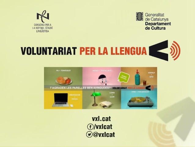  Voluntariat per la llengua és un programa impulsat per la Direcció General de Política Lingüística i gestionat territori...