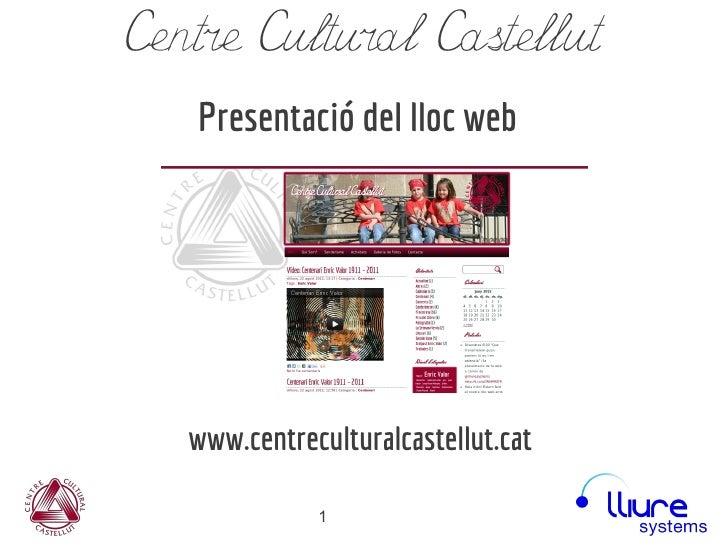 Centre Cultural Castellut   Presentació del lloc web   www.centreculturalcastellut.cat              1