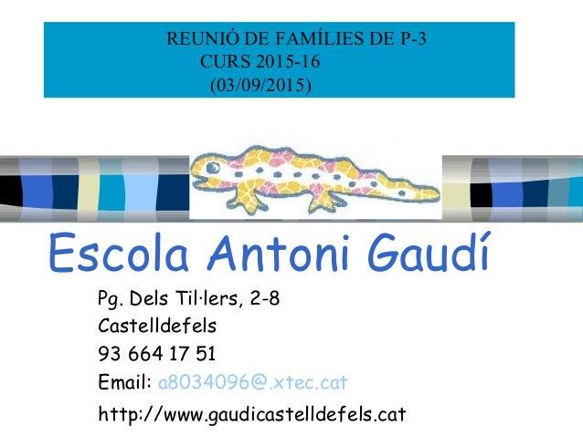 Escola Antoni Gaudí Pg. Dels Til·lers, 2-8 Castelldefels 93 664 17 51 Email: a8034096@.xtec.cat http://www.gaudicastelldef...