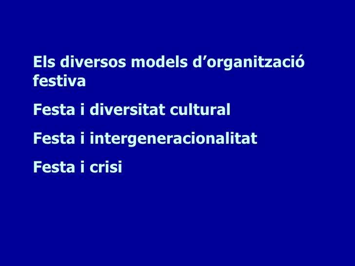Primer grup:    Els diversos modelsd'organització festiva    Festa i diversitat cultural
