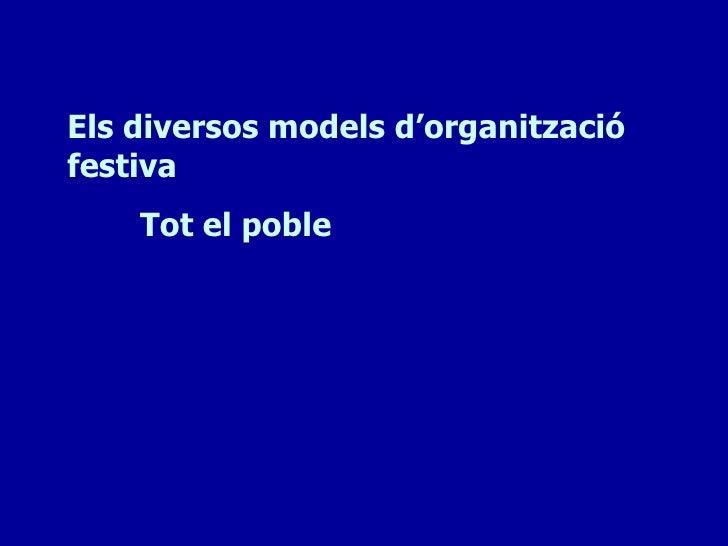 Els diversos models d'organitzaciófestiva    Tot el poble
