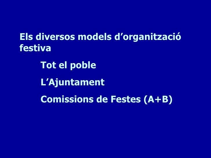 Els diversos models d'organitzaciófestiva    Tot el poble    L'Ajuntament    Comissions de Festes (A+B)