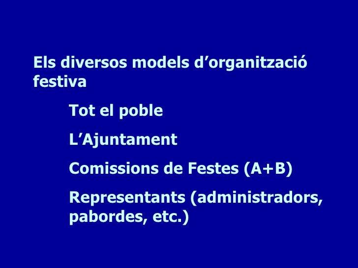 Els diversos models d'organitzaciófestiva    Tot el poble    L'Ajuntament    Comissions de Festes (A+B)    Representants (...