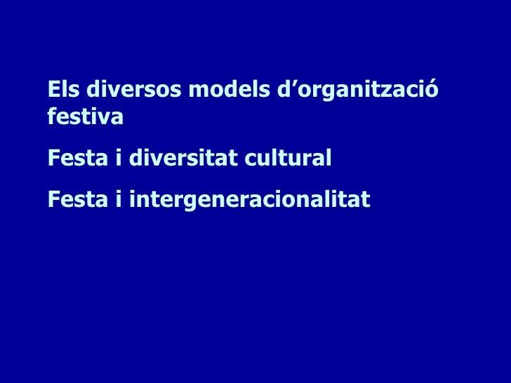 Els diversos models d'organitzaciófestivaFesta i diversitat culturalFesta i intergeneracionalitatFesta i crisi