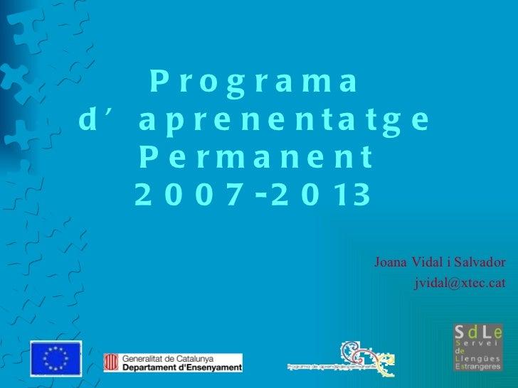 Programa d'aprenentatge Permanent 2007-2013 Joana Vidal i Salvador [email_address]