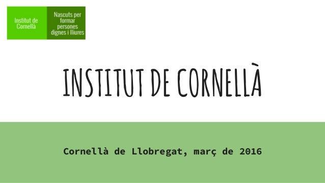 INSTITUTDECORNELLÀ Cornellà de Llobregat, març de 2016