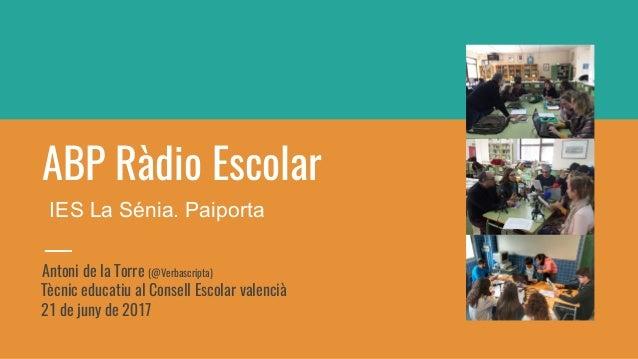 ABP Ràdio Escolar Antoni de la Torre (@Verbascripta) Tècnic educatiu al Consell Escolar valencià 21 de juny de 2017 IES La...