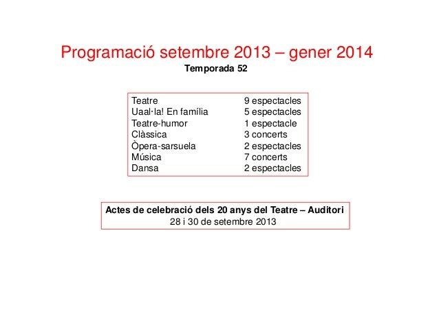 Programació setembre 2013 – gener 2014 Temporada 52 Teatre 9 espectacles Uaal·la! En família 5 espectacles Teatre-humor 1 ...