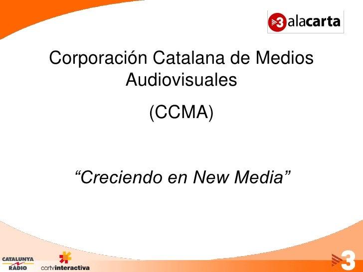 """Corporación Catalana de Medios        Audiovisuales           (CCMA)  """"Creciendo en New Media"""""""