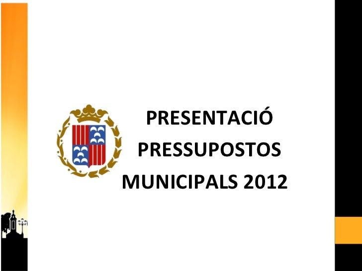 PRESENTACIÓ  PRESSUPOSTOS  MUNICIPALS 2012