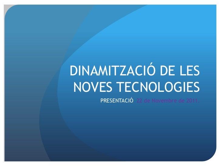 DINAMITZACIÓ DE LESNOVES TECNOLOGIES    PRESENTACIÓ 22 de Novembre de 2011.