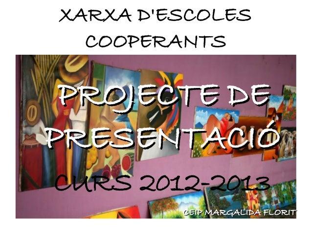 XARXA DESCOLESCOOPERANTSPROJECTE DEPROJECTE DEPRESENTACIÓPRESENTACIÓCURS 2012-2013CEIP MARGALIDA FLORITCEIP MARGALIDA FLORIT