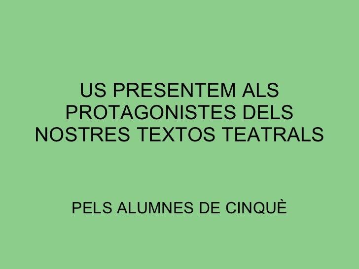 US PRESENTEM ALS PROTAGONISTES DELS NOSTRES TEXTOS TEATRALS PELS ALUMNES DE CINQUÈ