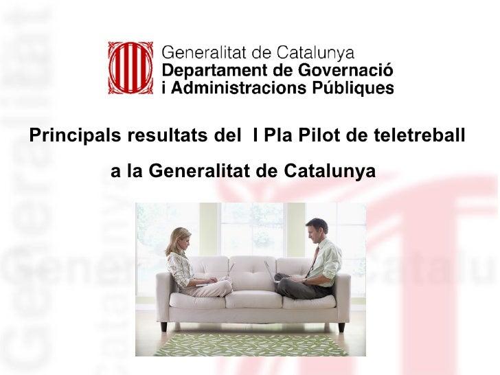 Principals resultats del I Pla Pilot de teletreball          a la Generalitat de Catalunya