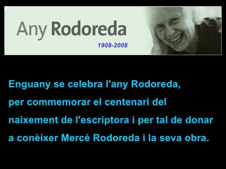 Enguany se celebra l'any Rodoreda,  per commemorar el centenari del naixement de l'escriptora i   per tal de donar a conèi...