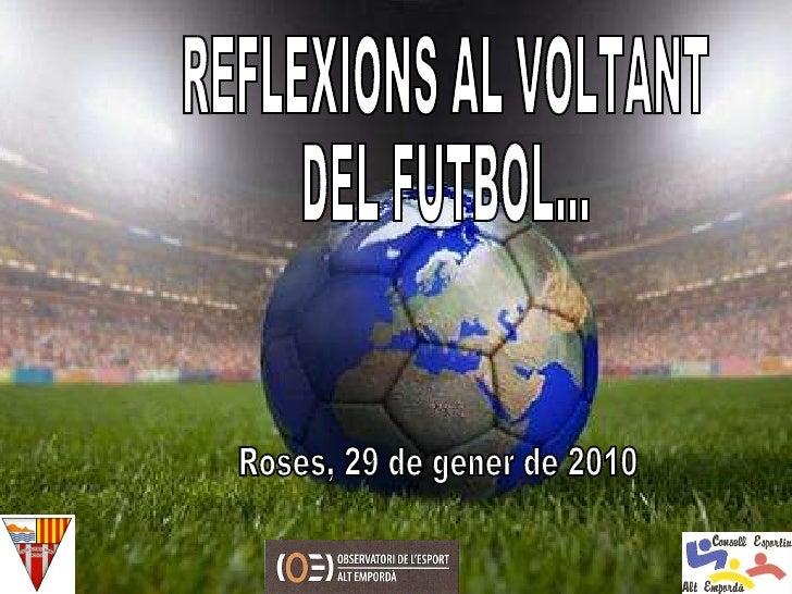 REFLEXIONS AL VOLTANT  DEL FUTBOL... Roses, 29 de gener de 2010
