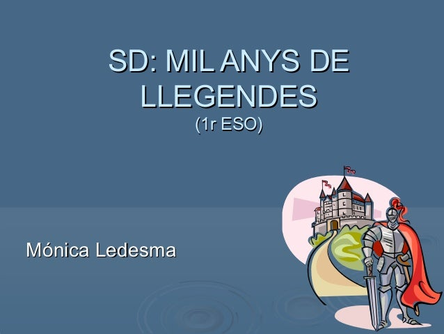 SD: MIL ANYS DESD: MIL ANYS DELLEGENDESLLEGENDES(1r ESO)(1r ESO)Mónica LedesmaMónica Ledesma