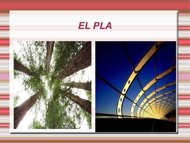 EL PLA  Explique las características principales del producto  Relacione las características de los productos con los de...