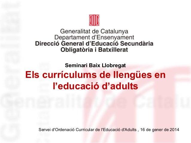 Seminari Baix Llobregat  Els currículums de llengües en l'educació d'adults  Servei d'Ordenació Curricular de l'Educació d...