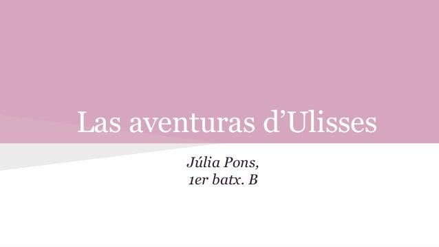 Las aventuras d'Ulisses Júlia Pons, 1er batx. B
