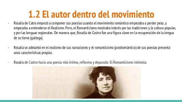 1.2 El autor dentro del movimiento - Rosalía de Catro empezó a componer sus poesías cuando el movimiento romántico empezab...