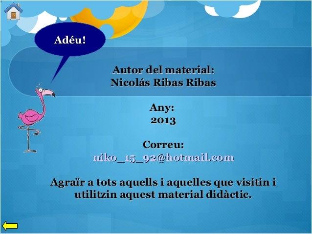Adéu! Autor del material: Nicolás Ribas Ribas Any: 2013 Correu: niko_15_92@hotmail.com Agraïr a tots aquells i aquelles qu...