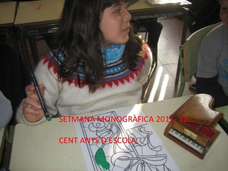 SETMANA MONOGRÀFICA 2011- 12:CENT ANYS D'ESCOLA
