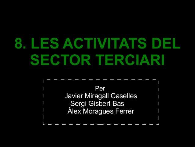 8. LES ACTIVITATS DEL SECTOR TERCIARI Per Javier Miragall Caselles Sergi Gisbert Bas Àlex Moragues Ferrer