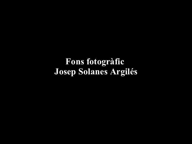 Fons fotogràfic  Josep Solanes Argilés