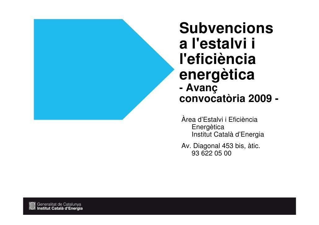Subvencions a l'estalvi i l'eficiència energètica - Avanç convocatòria 2009 - Àrea d'Estalvi i Eficiència    Energètica   ...