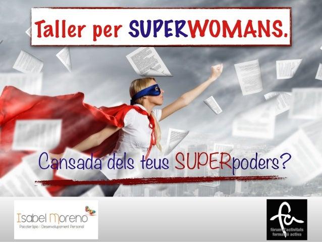 Cansada dels teus SUPERpoders? Taller per SUPERWOMANS.