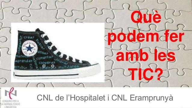 Què podem fer amb les TIC? CNL de l'Hospitalet i CNL Eramprunyà