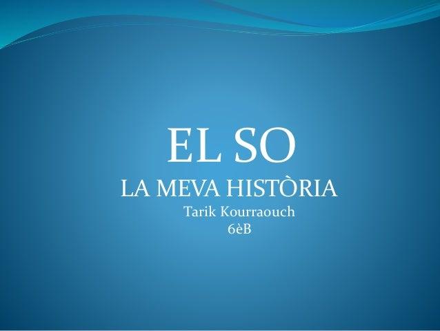 EL SO LA MEVA HISTÒRIA Tarik Kourraouch 6èB