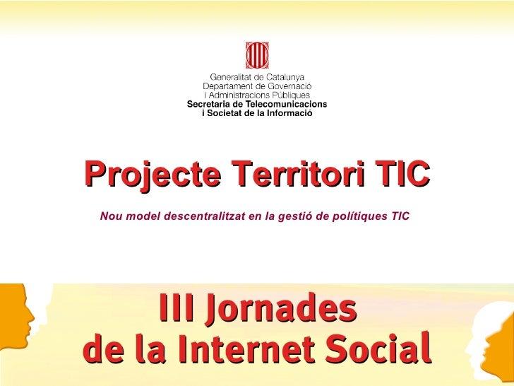 Projecte Territori TIC Nou model descentralitzat en la gestió de polítiques TIC