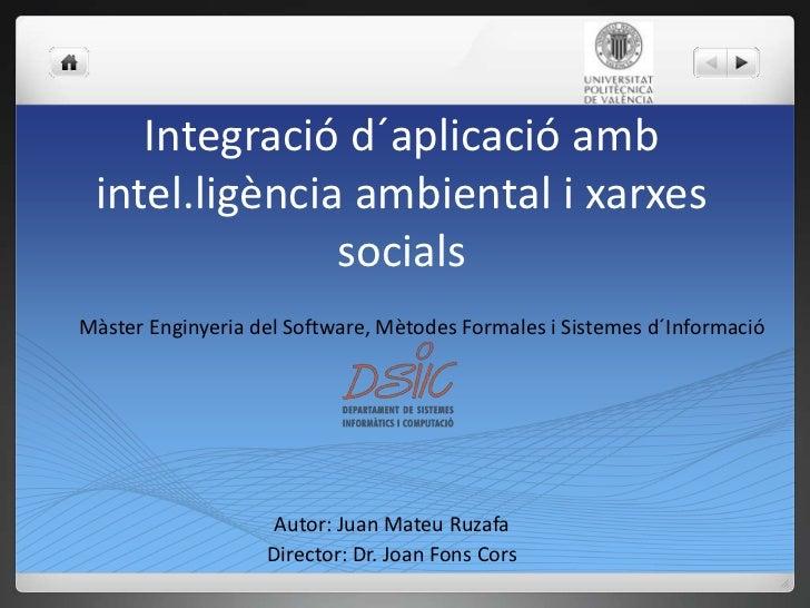 Integraciód´aplicacióambintel.ligència ambiental i xarxessocials<br />MàsterEnginyeriadel Software, Mètodes Formales i Sis...