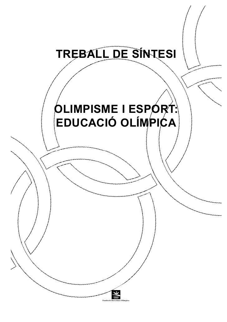TREBALL DE SÍNTESIOLIMPISME I ESPORT:EDUCACIÓ OLÍMPICA       Fundació Barcelona Olímpica