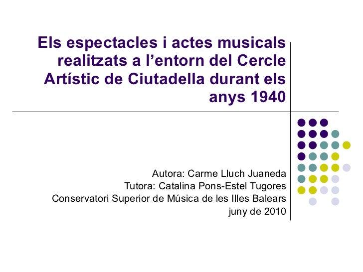 Els espectacles i actes musicals realitzats a l'entorn del Cercle Artístic de Ciutadella durant els anys 1940 Autora: Carm...