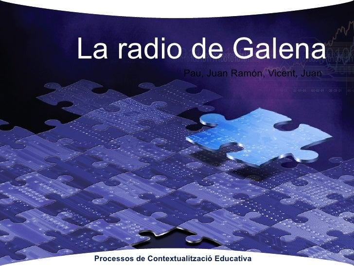 La radio de Galena Pau, Juan Ramón, Vicent, Juan Processos de Contextualització Educativa