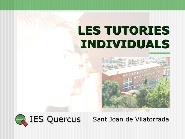 IES Quercus  LES TUTORIES INDIVIDUALS Sant Joan de Vilatorrada