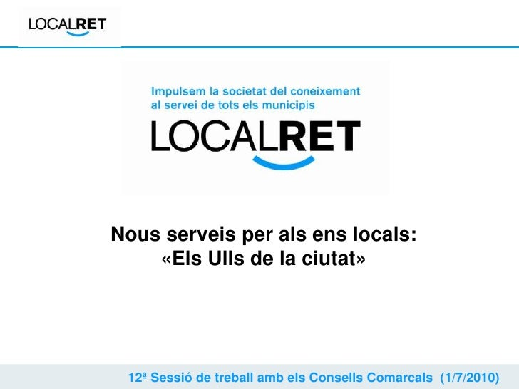 Nous serveis per als ens locals:<br />«Els Ulls de la ciutat»<br />12ª Sessió de treball amb els Consells Comarcals  (1/7/...